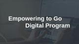 Empowering to Go Digital Program