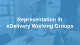 Representation in eDelivery Working Groups